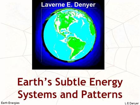 L E Denyer Earth Energies Earth's Subtle Energy Systems and Patterns Laverne E. Denyer.