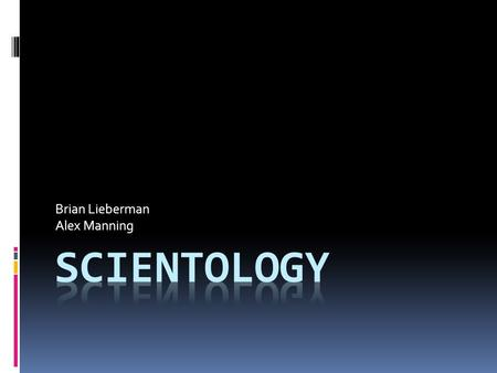 "Brian Lieberman Alex Manning. The Meaning of ""Scientology"" Scientology literally means the study of truth. It comes from the Latin word scio meaning."