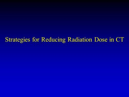 Strategies for Reducing Radiation Dose in CT. Source: IMV Medical Information division 2004 CT Census.