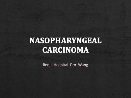 Renji Hospital Pro Wang. + Rare in the US, more common in Asia + High index of suspicion required for early diagnosis + Nasopharyngeal malignancies –