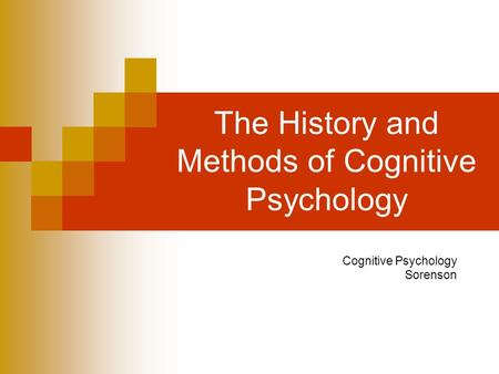 The History and Methods of Cognitive Psychology Cognitive Psychology Sorenson.