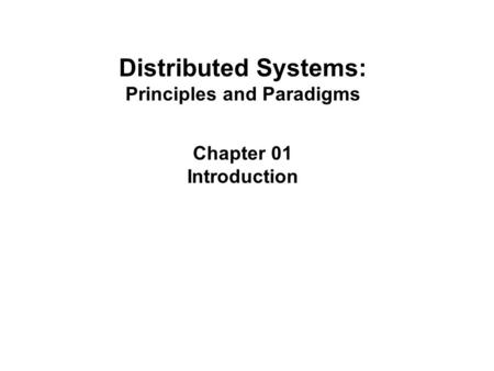 Distributed Systems: Principles and Paradigms Chapter 01 Introduction.