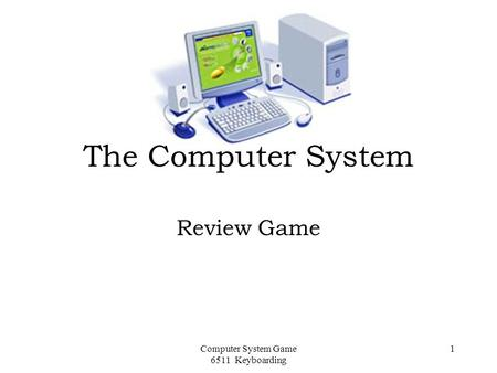 Computer System Game 6511 Keyboarding 1 The Computer System Review Game.
