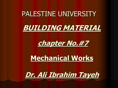 BUILDING MATERIAL BUILDING MATERIAL PALESTINE UNIVERSITY chapter No.#7 Mechanical Works Dr. Ali Ibrahim Tayeh.