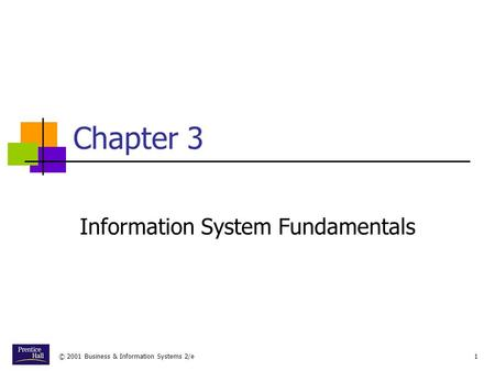 © 2001 Business & Information Systems 2/e1 Chapter 3 Information System Fundamentals.