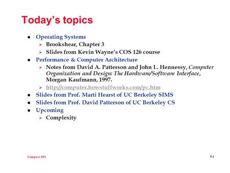 Compsci 001 9.1 Today's topics l Operating Systems  Brookshear, Chapter 3  Slides from Kevin Wayne's COS 126 course l Performance & Computer Architecture.