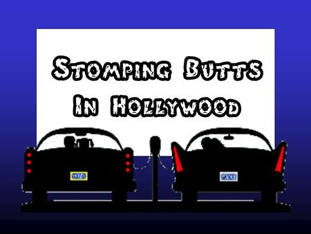 Stomping Butts In Hollywood Why are we so concerned about Hollywood?