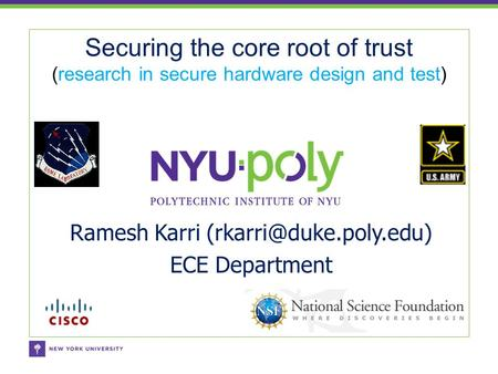 Securing the core root of trust (research in secure hardware design and test) Ramesh Karri ECE Department.