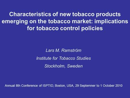 Characteristics of new tobacco products emerging on the tobacco market: implications for tobacco control policies Lars M. Ramström Institute for Tobacco.