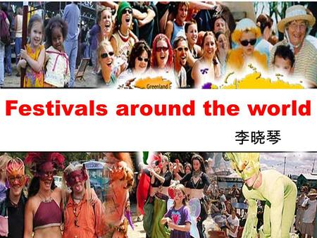 Festivals around the world 李晓琴. Group work 1.Help each other to know and remember the new words and expressions. 2.Discuss the form in warming up. 6 minutes.