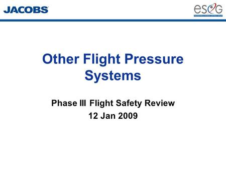 Other Flight Pressure Systems Phase III Flight Safety Review 12 Jan 2009.