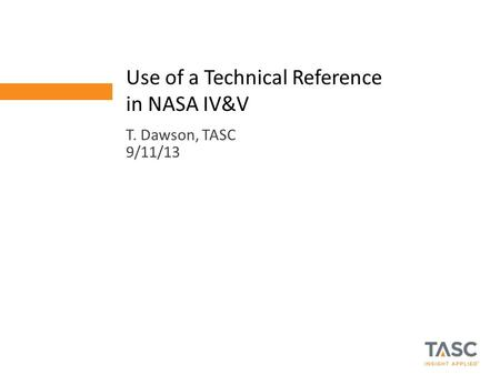 T. Dawson, TASC 9/11/13 Use of a Technical Reference in NASA IV&V.