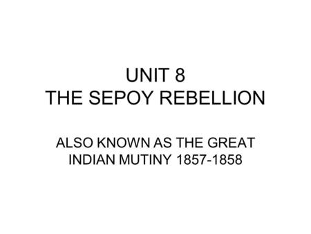 UNIT 8 THE SEPOY REBELLION