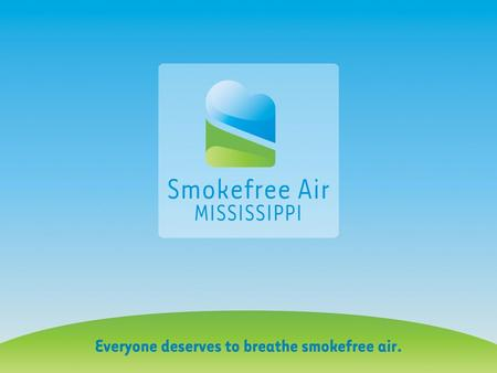 Smokefree Air What is Smokefree Air Mississippi? The Smokefree Air Mississippi initiative is an effort led by the Mississippi State Department of Health.
