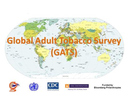 Global Adult Tobacco Survey (GATS) Funded by Bloomberg Philanthropies.