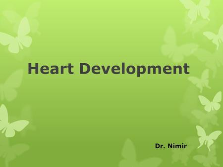 Heart Development Dr. Nimir.
