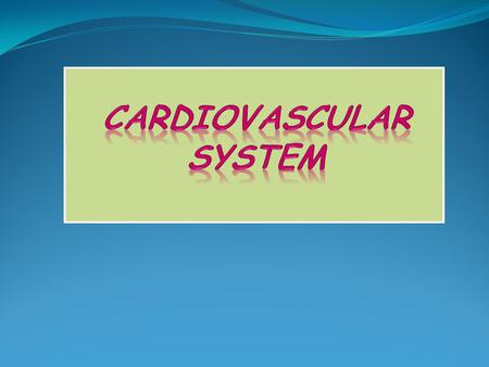  At the end of the lecture, students should be able to:  Identify the components of the cardiovascular system.  Describe the Heart as regards (position,