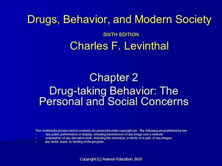 Copyright (c) Pearson Education 2010 Drugs, Behavior, and Modern Society SIXTH EDITION Charles F. Levinthal Chapter 2 Drug-taking Behavior: The Personal.