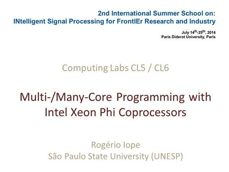 Computing Labs CL5 / CL6 Multi-/Many-Core Programming with Intel Xeon Phi Coprocessors Rogério Iope São Paulo State University (UNESP)