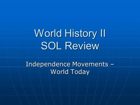 World History II SOL Review Independence Movements – World Today.