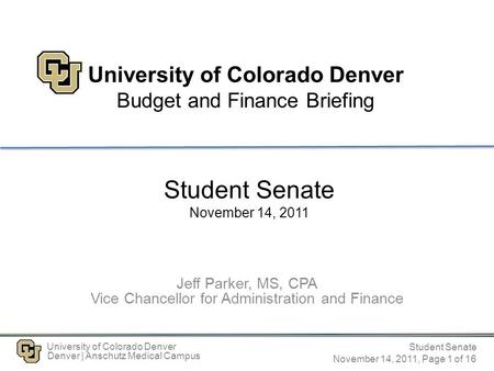 Student Senate November 14, 2011, Page 1 of 16 University of Colorado Denver Denver | Anschutz Medical Campus University of Colorado Denver Budget and.