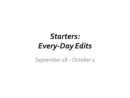 Starters: Every-Day Edits September 28 – October 2.