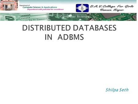  Distributed Database System Distributed Database System  Advantages Advantages  Data Fragmentation, Replication, Allocation Data Fragmentation, Replication,