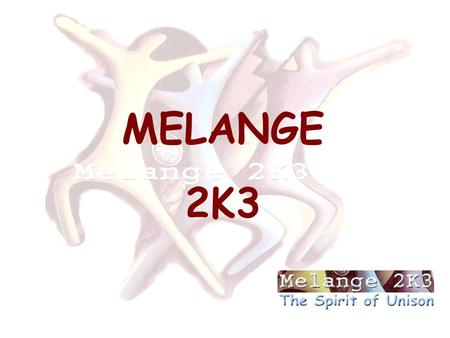 MELANGE 2K3 INTRODUCTION TO MELANGE THE OBJECTIVE WHAT WE EXPECT FROM YOU? WHAT IS IT ABOUT? WHAT IS IN IT FOR YOU CONCLUSION THEME OF MELANGE 2K3 SCHEDULE.