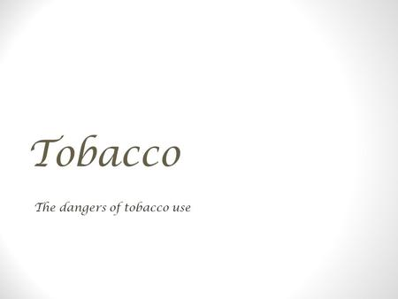 Tobacco The dangers of tobacco use. Vocabulary Addiction Stimulant A physically or psychological dependence on a substance Increases the functions of.