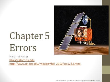 Slides adapted from: Bjarne Stroustrup, Programming – Principles and Practice using C++ Chapter 5 Errors Hartmut Kaiser