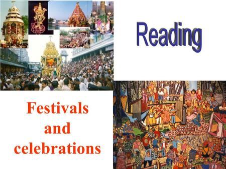 Festivals and celebrations 1.Which three times of the year did people celebrate in Ancient Times? 2.Why do you think music, fire or light are used in.
