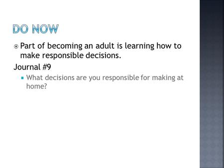  Part of becoming an adult is learning how to make responsible decisions. Journal #9  What decisions are you responsible for making at home?