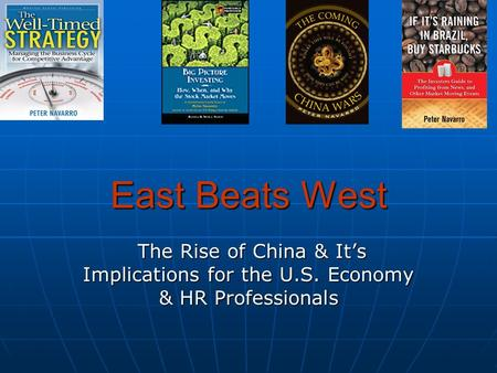 East Beats West The Rise of China & It's Implications for the U.S. Economy & HR Professionals The Rise of China & It's Implications for the U.S. Economy.