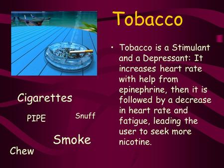 Tobacco Tobacco is a Stimulant and a Depressant: It increases heart rate with help from epinephrine, then it is followed by a decrease in heart rate and.
