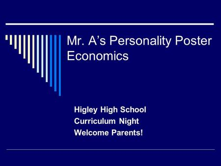 Mr. A's Personality Poster Economics Higley High School Curriculum Night Welcome Parents!
