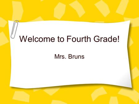 Welcome to Fourth Grade! Mrs. Bruns Professional Experience 24 Years of Teaching Taught Grades K-5 Meramec Literacy Facilitator District Literacy Committee.