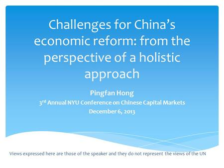 Challenges for China's economic reform: from the perspective of a holistic approach Pingfan Hong 3 rd Annual NYU Conference on Chinese Capital Markets.