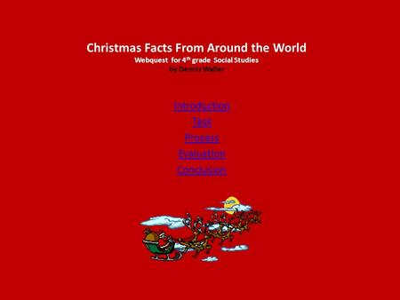 Christmas Facts From Around the World Webquest for 4 th grade Social Studies by Dennis Waller Introduction Task Process Evaluation Conclusion.