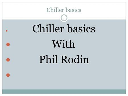 Chiller basics With Phil Rodin. Things to check when chiller is not running or is in alarm.