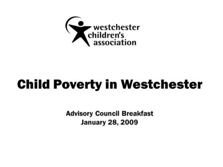 Child Poverty in Westchester Advisory Council Breakfast January 28, 2009.