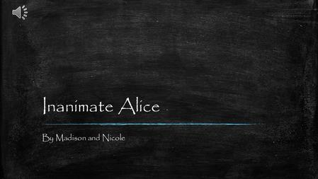 Inanimate Alice By Madison and Nicole India My name is Alice. I'm 15 years old.