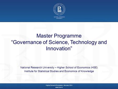 "Master Programme ""Governance of Science, Technology and Innovation"" National Research University – Higher School of Economics (HSE) Institute for Statistical."