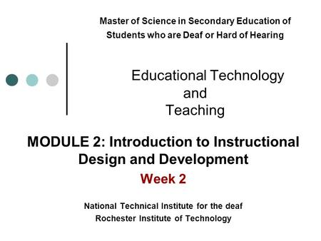Master of Science in Secondary Education of Students who are Deaf or Hard of Hearing Educational Technology and Teaching MODULE 2: Introduction to Instructional.