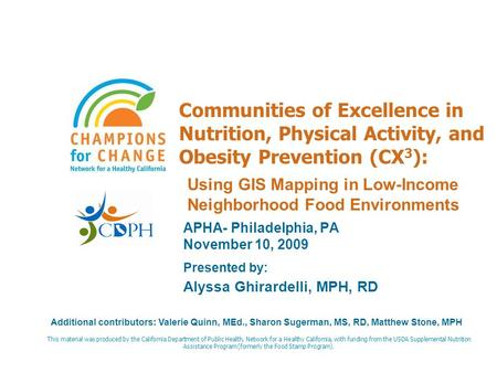 Communities of Excellence in Nutrition, Physical Activity, and Obesity Prevention (CX 3 ): APHA- Philadelphia, PA November 10, 2009 Presented by: Alyssa.