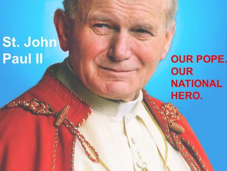 St. John Paul II OUR POPE. OUR NATIONAL HERO.. Karol Wojtyła ( that's his real name)was born on 18th of May 1920 in Wadowice near Cracow ( Poland). He.