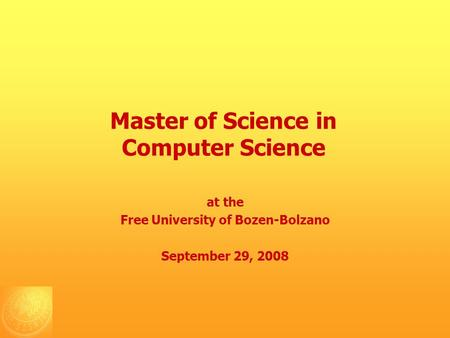 Master of Science in Computer Science at the Free University of Bozen-Bolzano September 29, 2008.