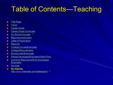 Table of Contents—Teaching Title Page Title Page Vision Career Goals Career Goals Career Goals Continued Career Goals Continued My School CoursesMy School.