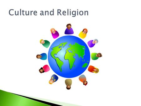  A people's way of life  It includes: ◦ Language ◦ Literature ◦ Music ◦ Art ◦ Beliefs and Religion ◦ Technology ◦ Institutions ◦ Customs ◦ Roles.