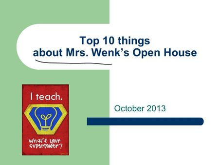 Top 10 things about Mrs. Wenk's Open House October 2013.