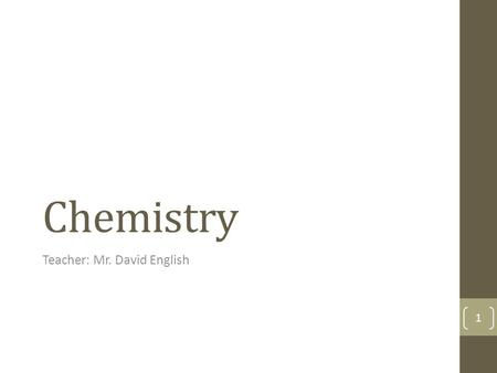 Chemistry Teacher: Mr. David English 1. Mr. David English Graduated from East Carolina University 1986: Bachelor of Science 2.